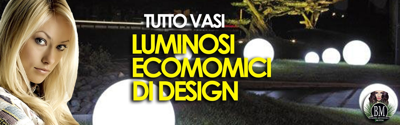 TUTTO VASI  IN/OUT & VASI LUMINOSI